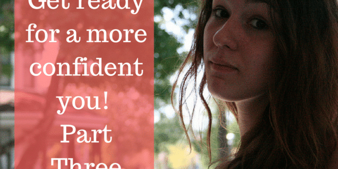 Get ready for a more confident you! Part Three