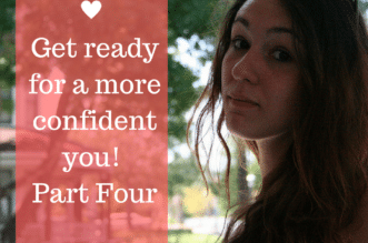 Get ready for a more confident you! Part Four