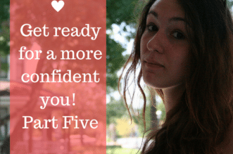 Get ready for a more confident you! Part Five