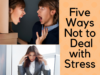 Five Ways Not to Deal with Stress
