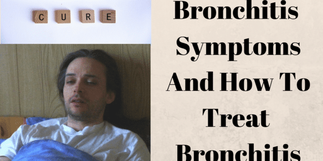 Learn Bronchitis Symptoms And How To Treat Bronchitis