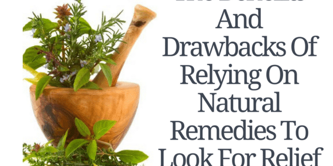 The Benefits And Drawbacks Of Relying On Natural Remedies To Look For Relief