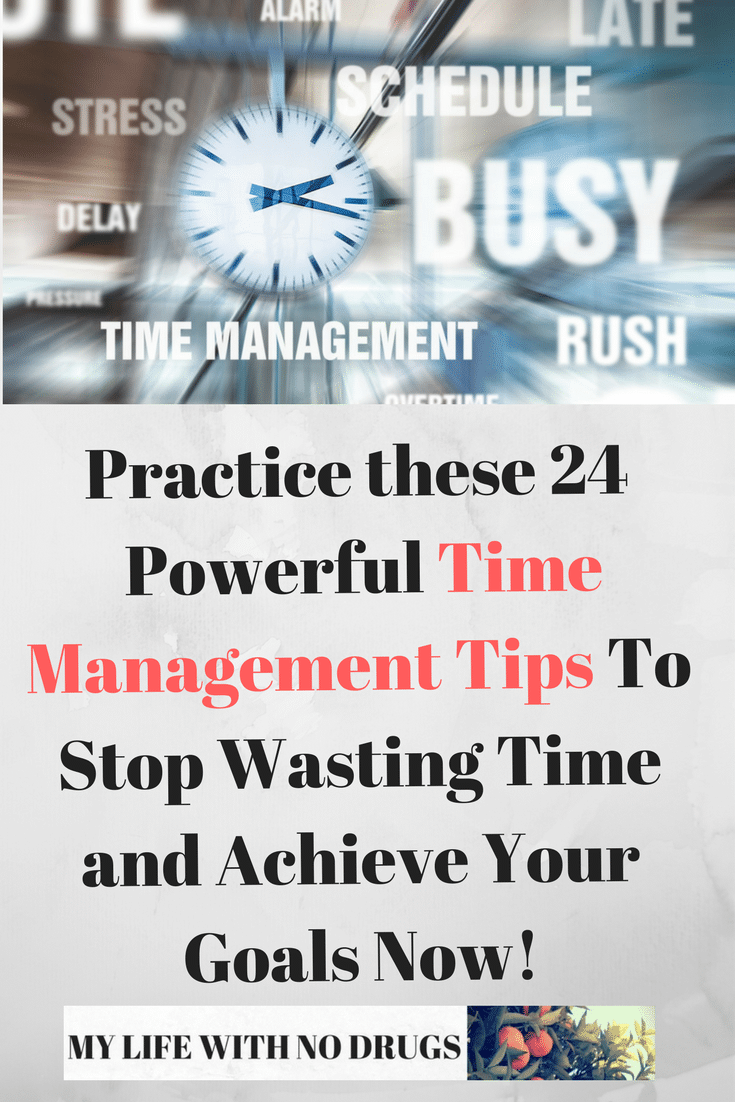 Time management picture with text Practice These 24 Powerful Time Management Tips To Stop Wasting Time and Achieve Your Goals Now!