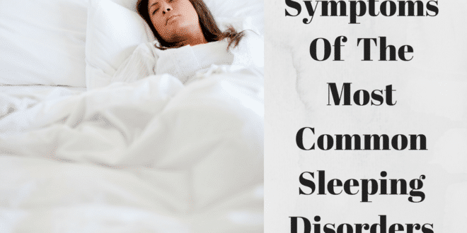 Types And Symptoms Of The Most Common Sleeping Disorders