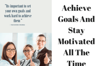 How To Achieve Goals and Stay Motivated All the Time