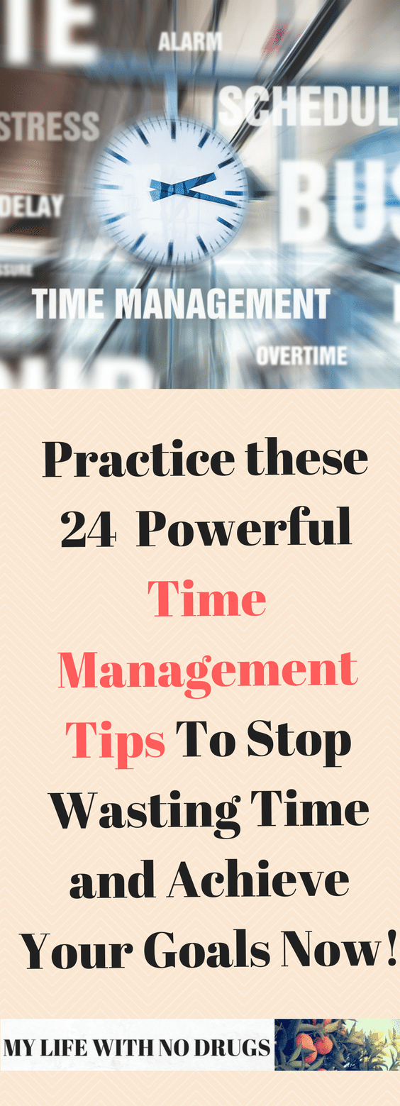 Practice These 24 Powerful Time Management Tips To Stop Wasting Time and Achieve Your Goals Now! #timeline #time #management #wastingtime #goals