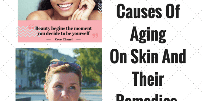 two pictures with young and older woman and the text Top 5 Causes Of Aging On Skin And Their Remedies