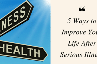 5 Ways how to Improve Your Life After Serious Illness, illness inspiration, #personaldevelopment #positivethinking #selfimprovement #selfhelp #mindset #happy #tips #selfconfidence