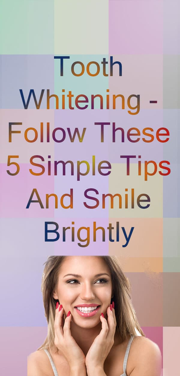 Tooth whitening - Follow These 5 Simple Tips And Smile Brightly #ToothWhitening #teethwhitening #SimpleTips #Smile #Smiles #naturalteethwhitening #whiterteeth
