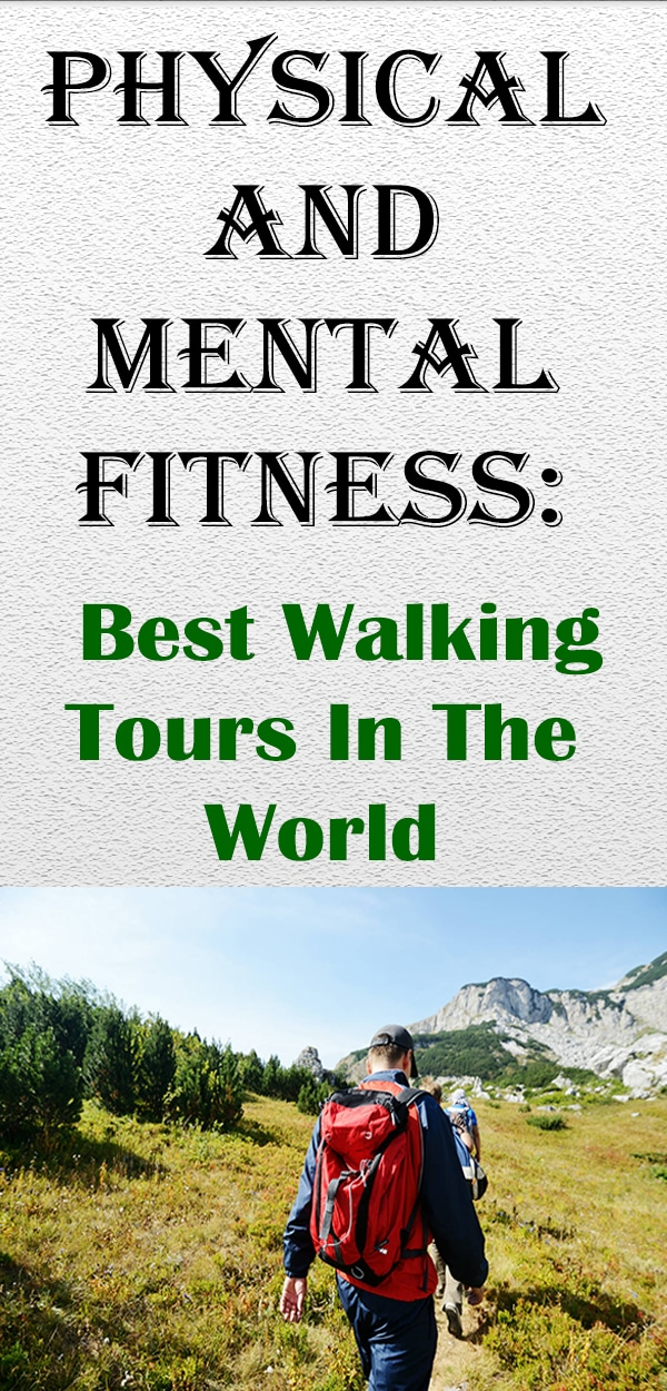 Physical And Mental Fitness: Best Walking Tours In The World, walking in nature, #InTheWorld #TheWorld #WalkingTour #Fitness #Earth #civilization #Physical #Mental