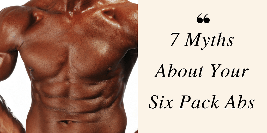 7 Myths About Your Six Pack Abs   Six pack abs, Six packs