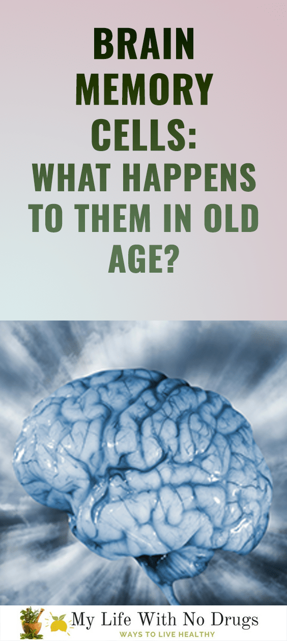 Brain memory cells: What happens to them in old age? |brain memory exercise | brain memory food| brain memory increase| Mylifewithnodrugs.com #OldAge #exercise #memories #memory #Brain #Brains #exercises #cells #cell #happen
