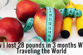 Weight loss How I lost 28 pounds in 3 months While Traveling the World