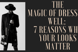 The magic of dressing well_ 7 reasons why your looks matter
