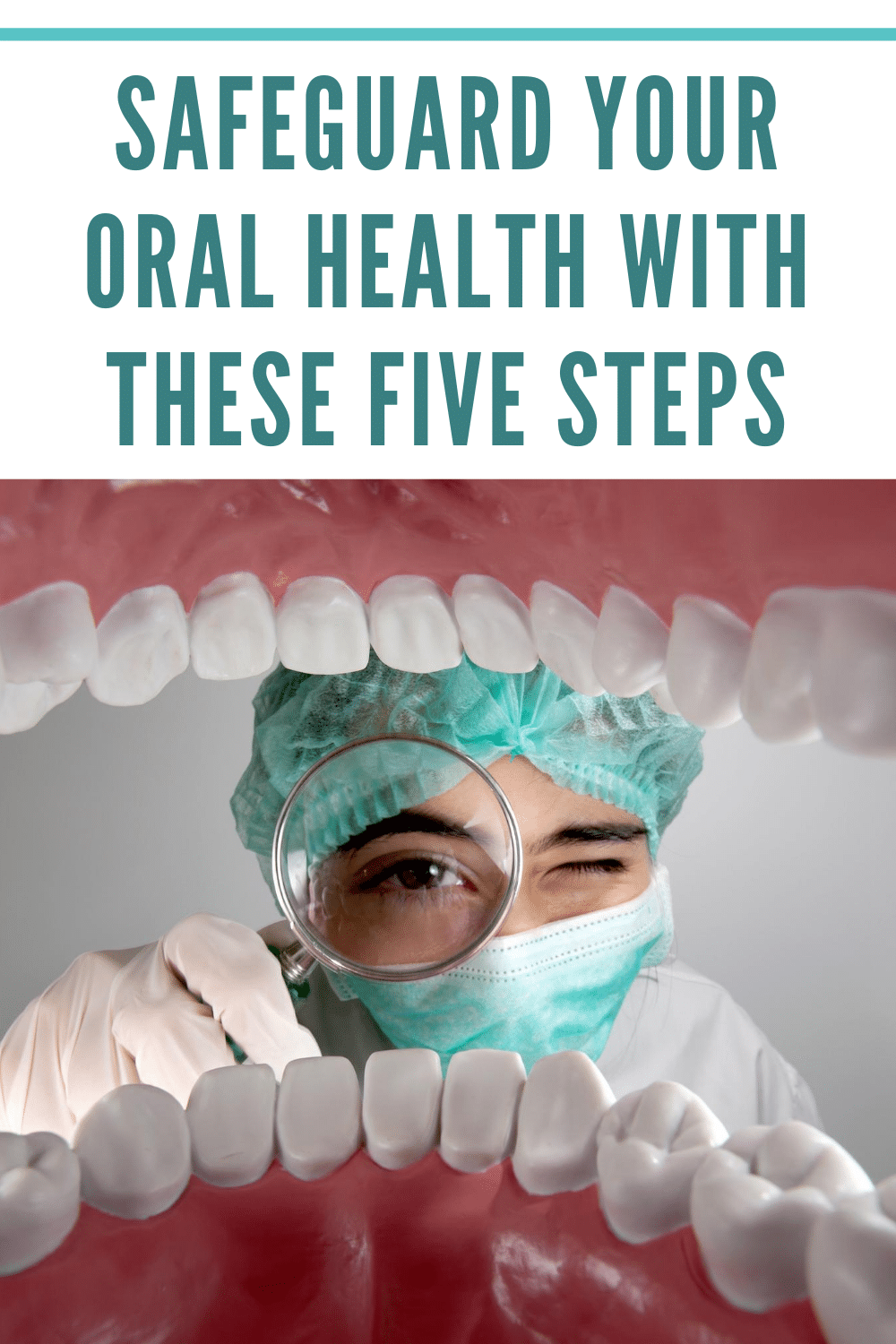 Safeguard Your Oral Health With These Five Steps