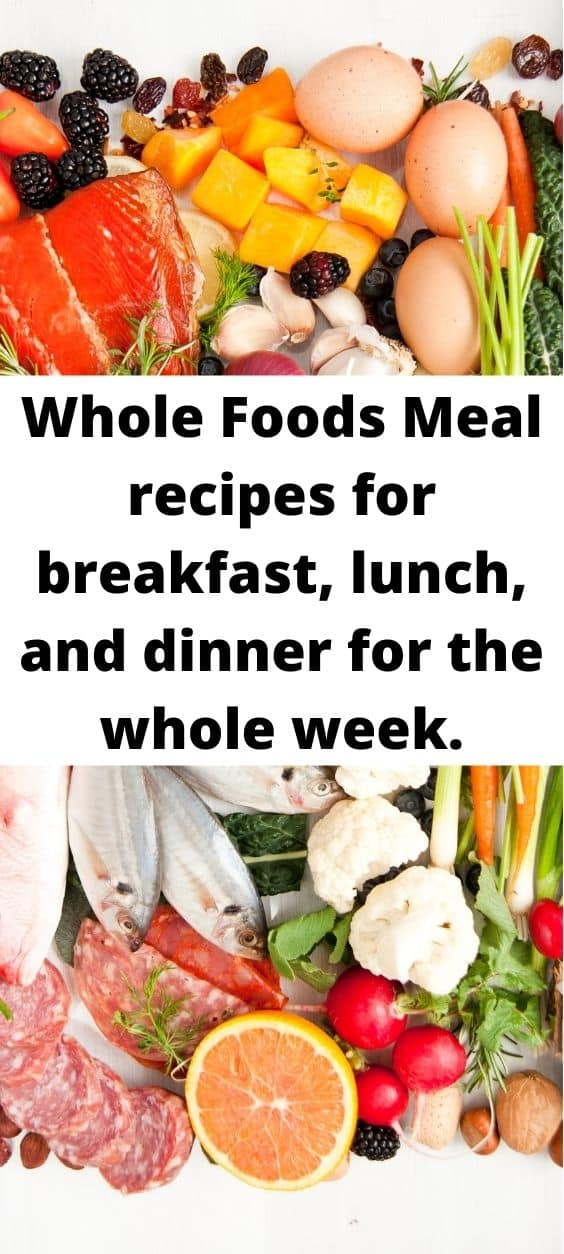 Whole Foods Meal recipes for breakfast, lunch, and dinner for the whole week.