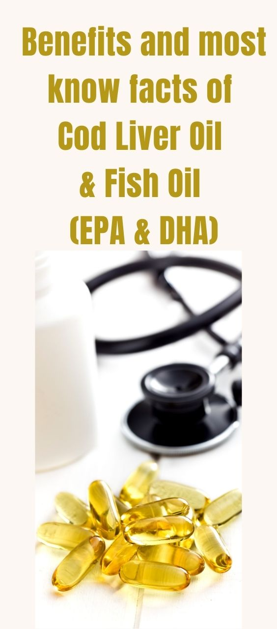 Benefits and most know facts of Cod Liver Oil & Fish Oil (EPA & DHA)